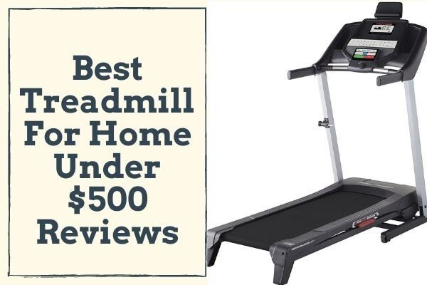 Best Treadmill For Home Under $500 Reviews